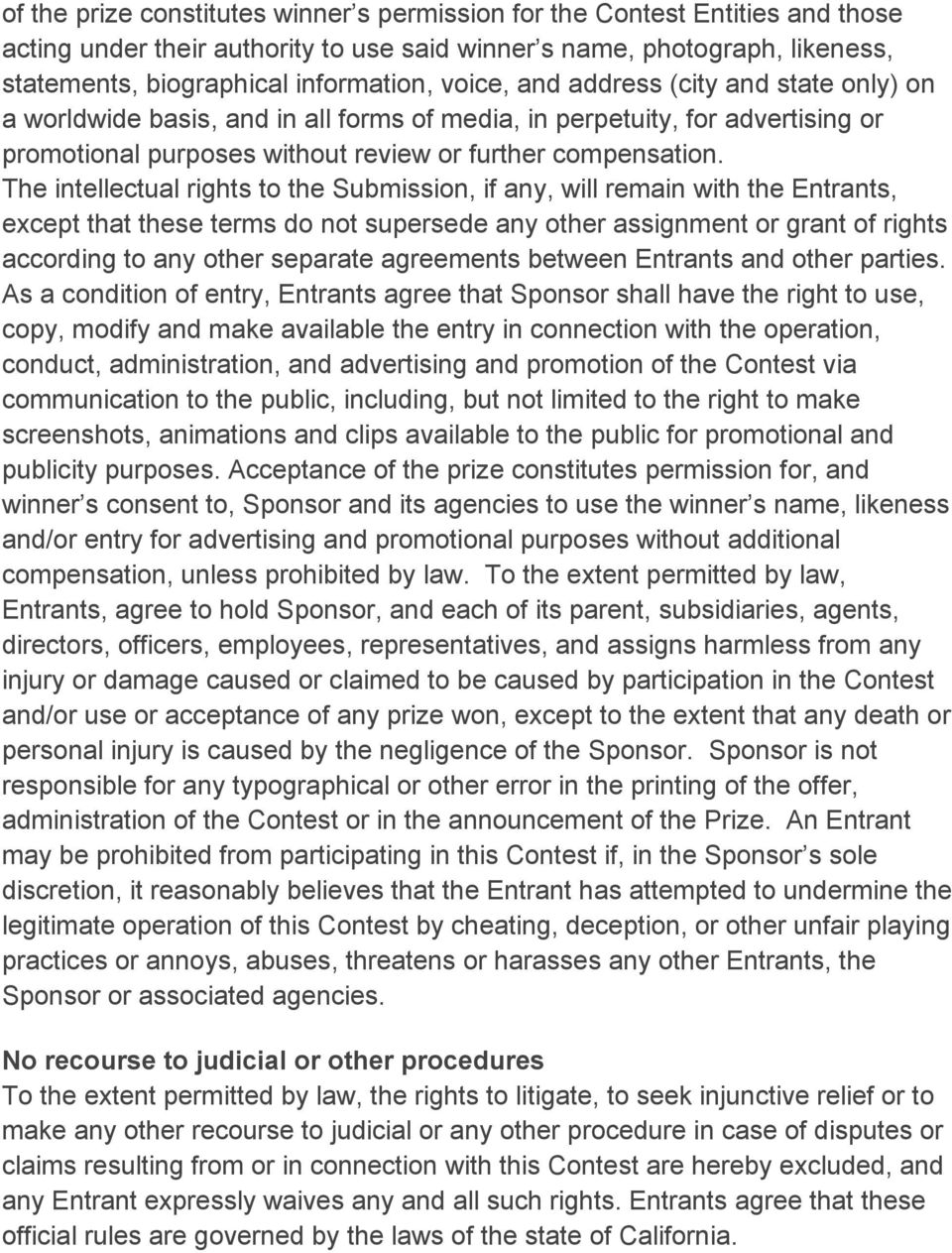 The intellectual rights to the Submission, if any, will remain with the Entrants, except that these terms do not supersede any other assignment or grant of rights according to any other separate