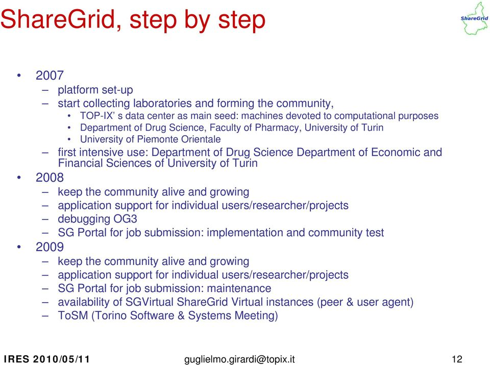 2008 keep the community alive and growing application support for individual users/researcher/projects debugging OG3 SG Portal for job submission: implementation and community test 2009 keep the