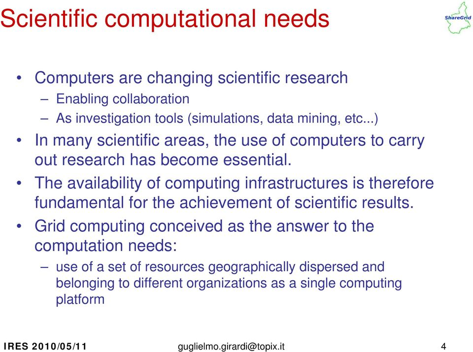 The availability of computing infrastructures is therefore fundamental for the achievement of scientific results.