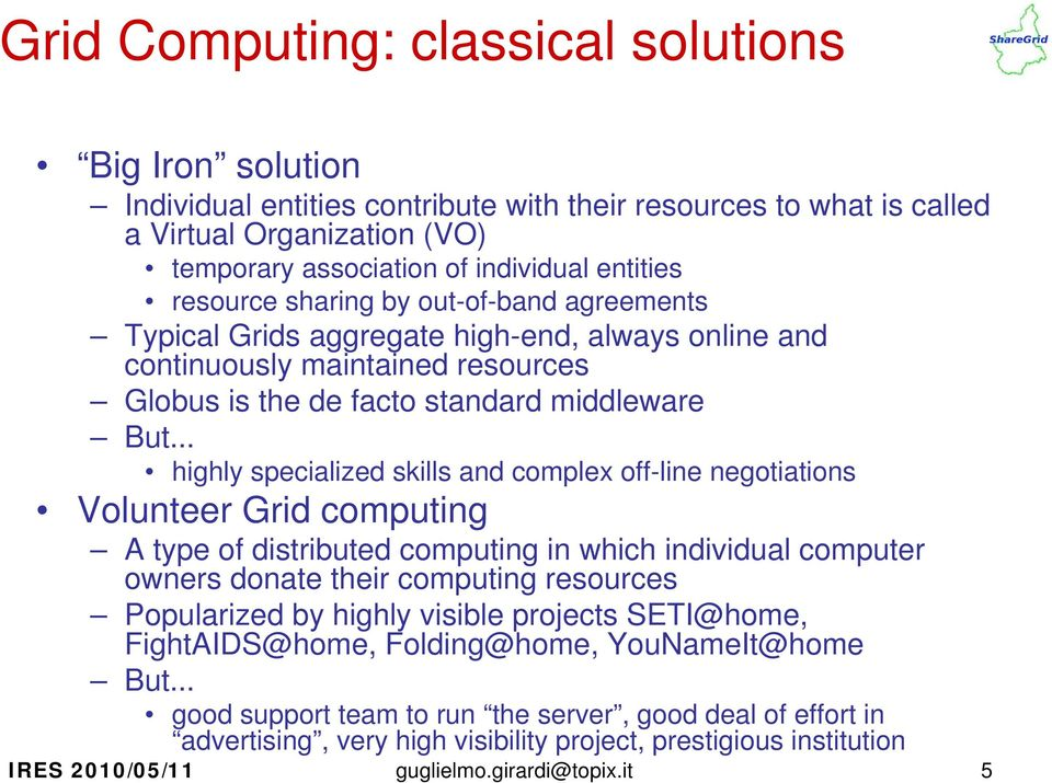 .. highly specialized skills and complex off-line negotiations Volunteer Grid computing A type of distributed computing in which individual computer owners donate their computing resources