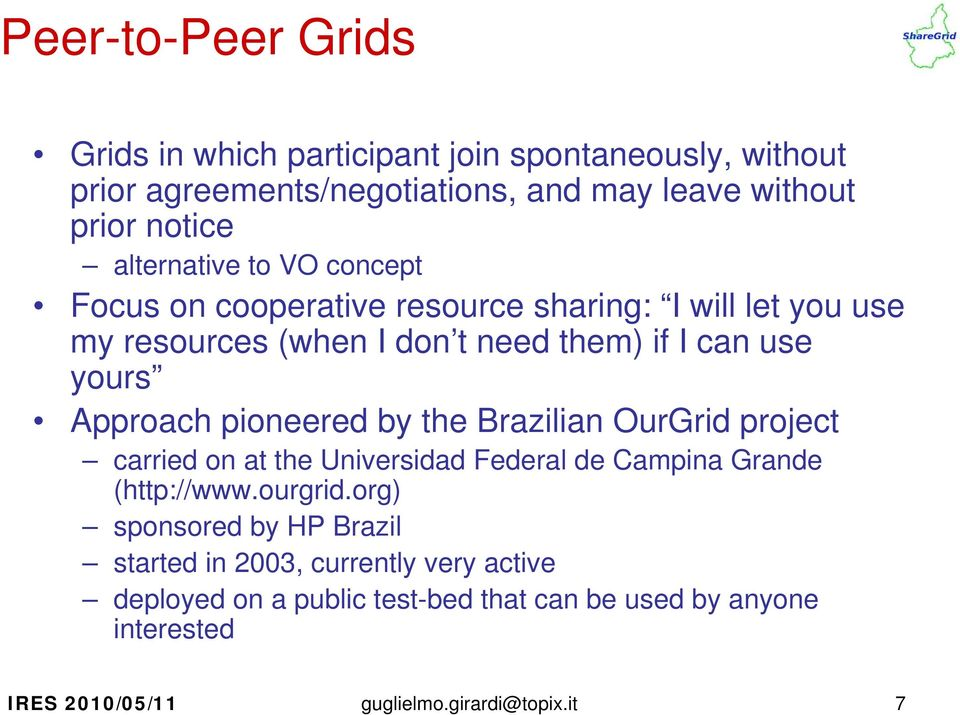 Approach pioneered by the Brazilian OurGrid project carried on at the Universidad Federal de Campina Grande (http://www.ourgrid.