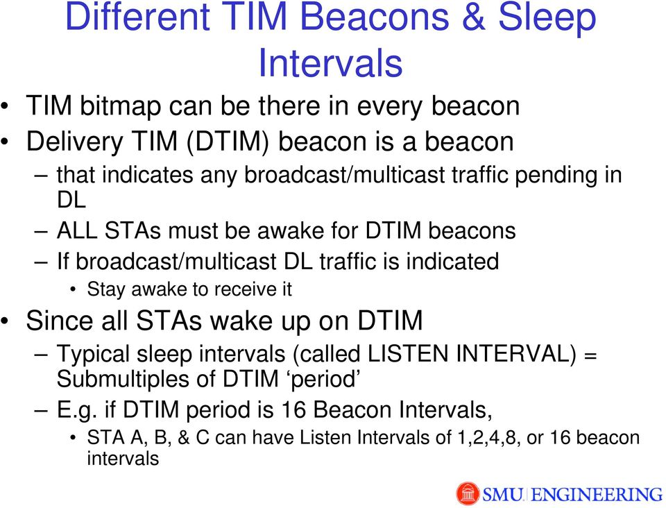 is indicated Stay awake to receive it Since all STAs wake up on DTIM Typical sleep intervals (called LISTEN INTERVAL) =