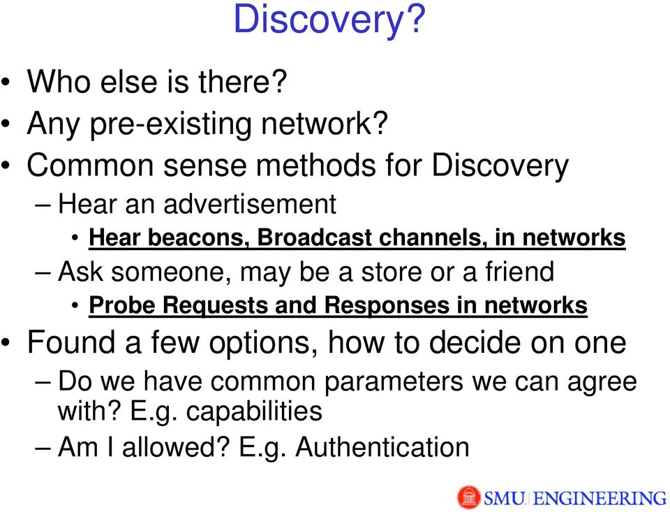 networks Ask someone, may be a store or a friend Probe Requests and Responses in networks Found