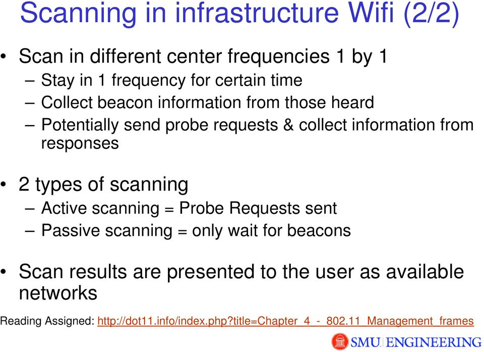 types of scanning Active scanning = Probe Requests sent Passive scanning = only wait for beacons Scan results are