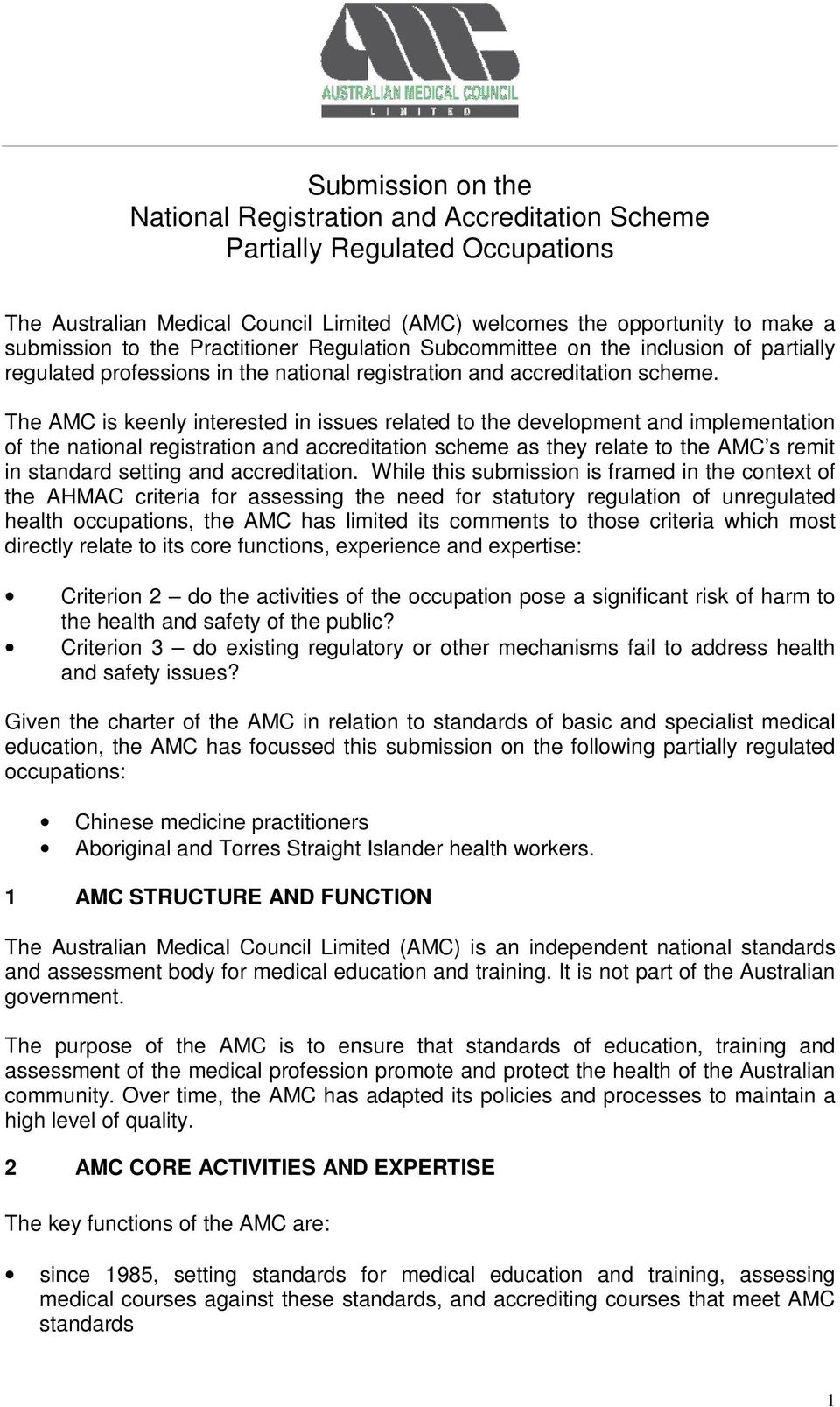 The AMC is keenly interested in issues related to the development and implementation of the national registration and accreditation scheme as they relate to the AMC s remit in standard setting and