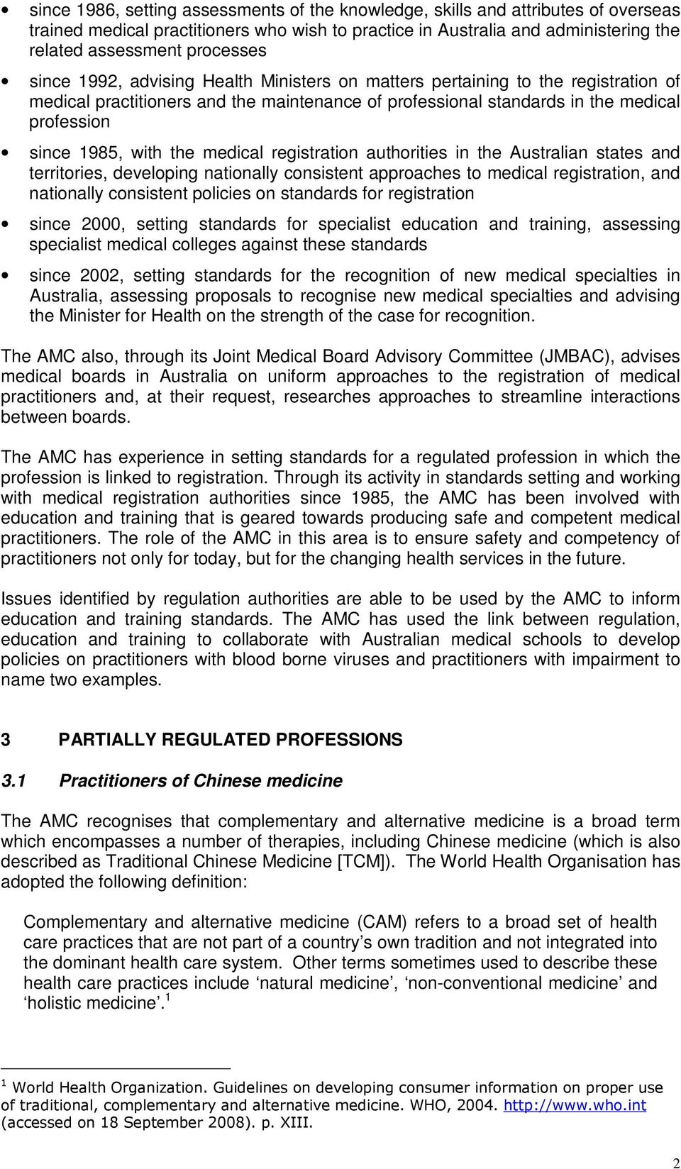 medical registration authorities in the Australian states and territories, developing nationally consistent approaches to medical registration, and nationally consistent policies on standards for