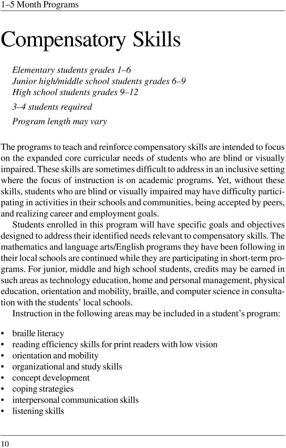 These skills are sometimes difficult to address in an inclusive setting where the focus of instruction is on academic programs.