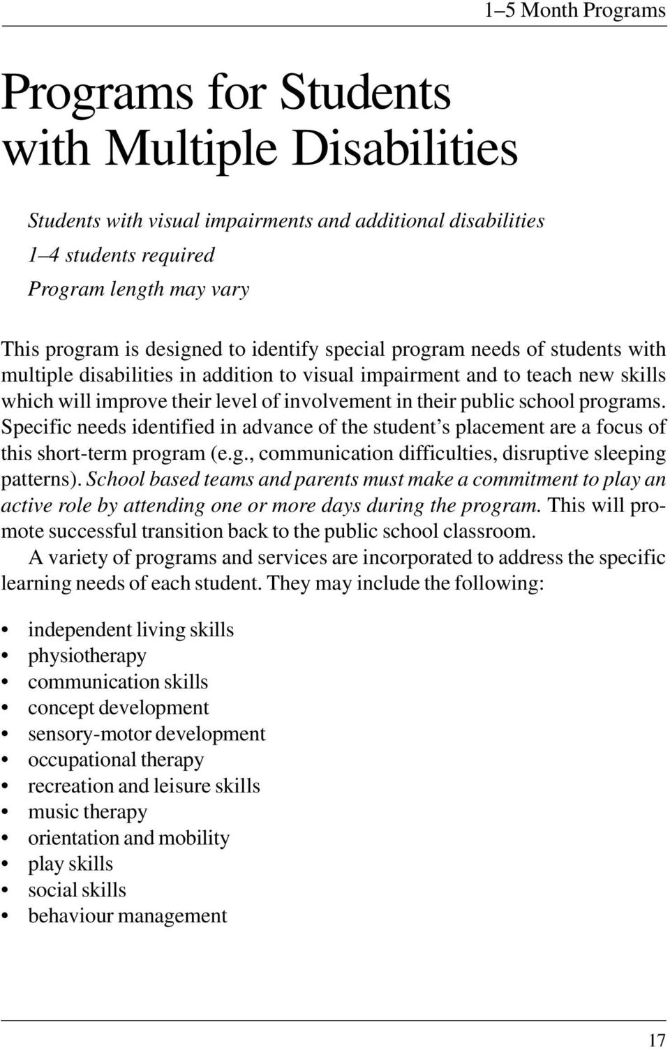 programs. Specific needs identified in advance of the student s placement are a focus of this short-term program (e.g., communication difficulties, disruptive sleeping patterns).