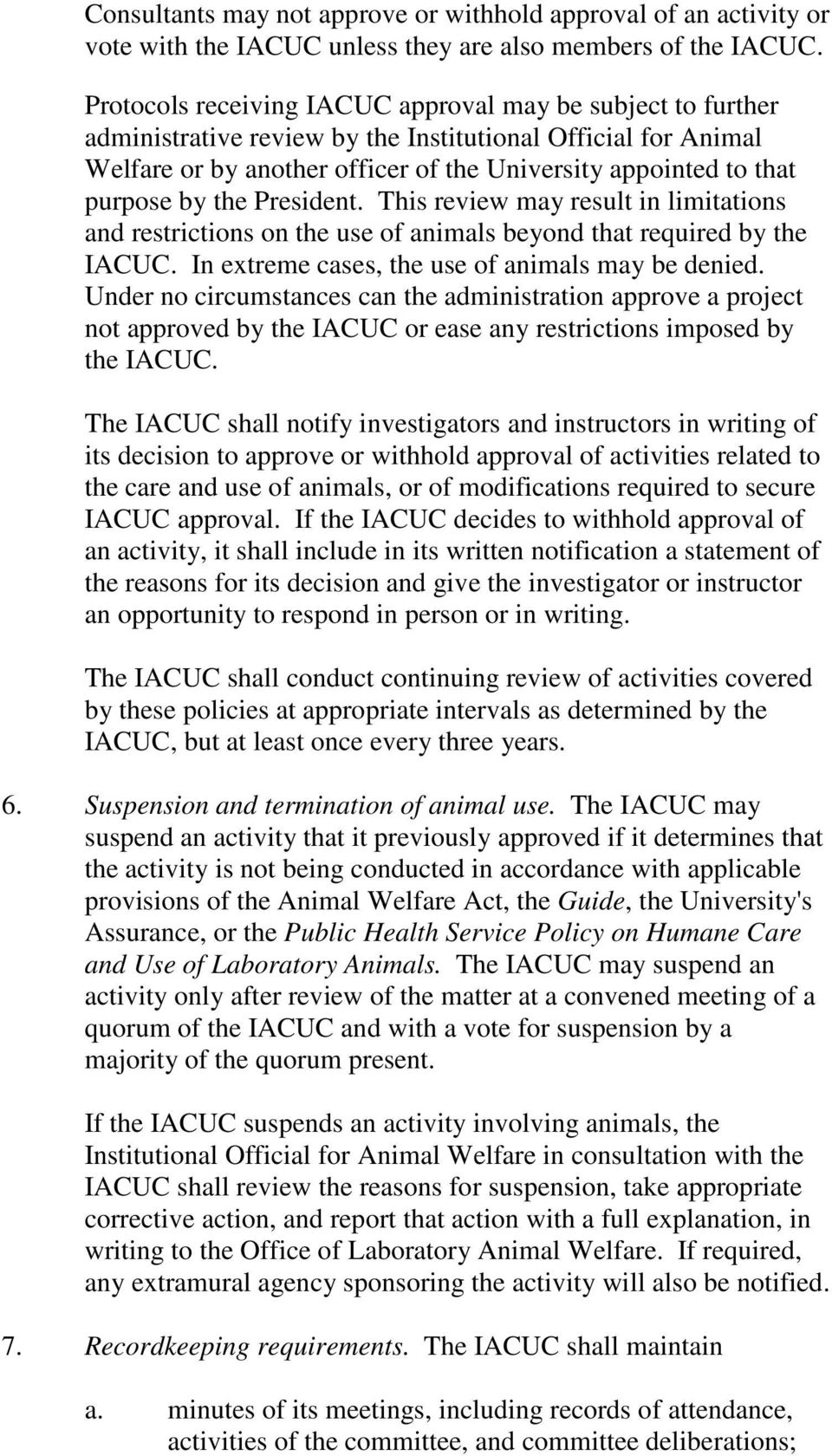 by the President. This review may result in limitations and restrictions on the use of animals beyond that required by the IACUC. In extreme cases, the use of animals may be denied.