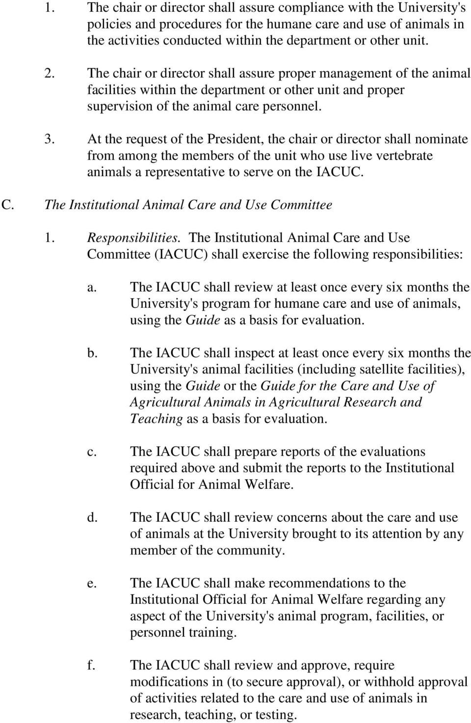 At the request of the President, the chair or director shall nominate from among the members of the unit who use live vertebrate animals a representative to serve on the IACUC. C.