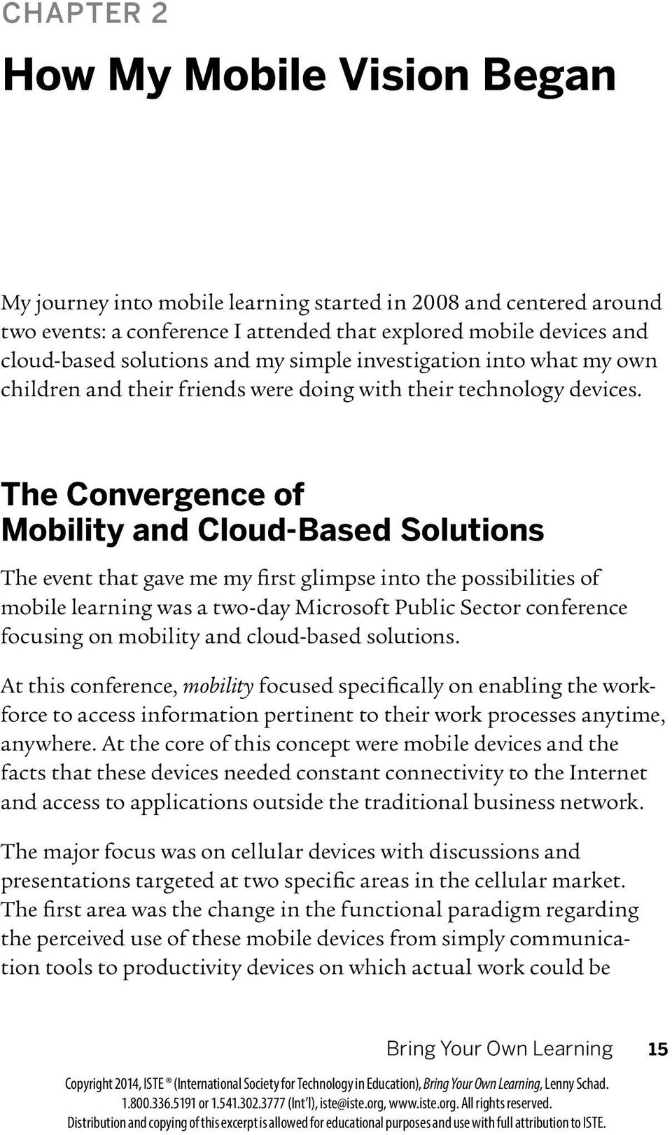 The Convergence of Mobility and Cloud-Based Solutions The event that gave me my first glimpse into the possibilities of mobile learning was a two-day Microsoft Public Sector conference focusing on