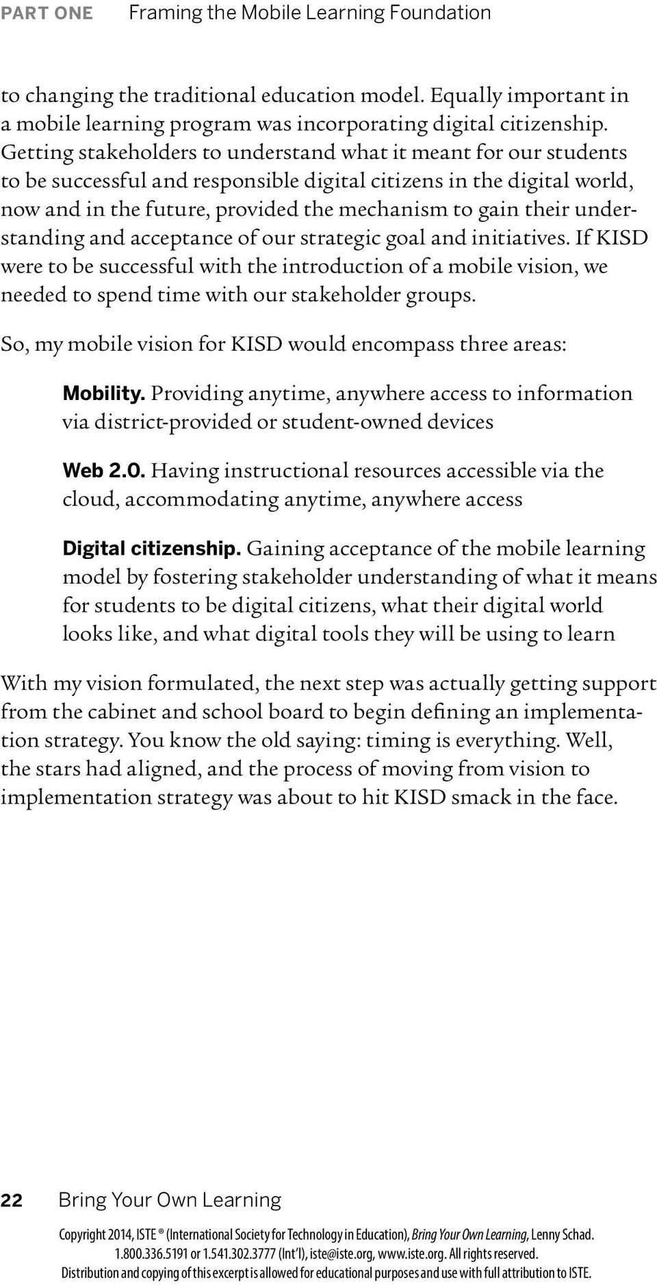 understanding and acceptance of our strategic goal and initiatives. If KISD were to be successful with the introduction of a mobile vision, we needed to spend time with our stakeholder groups.