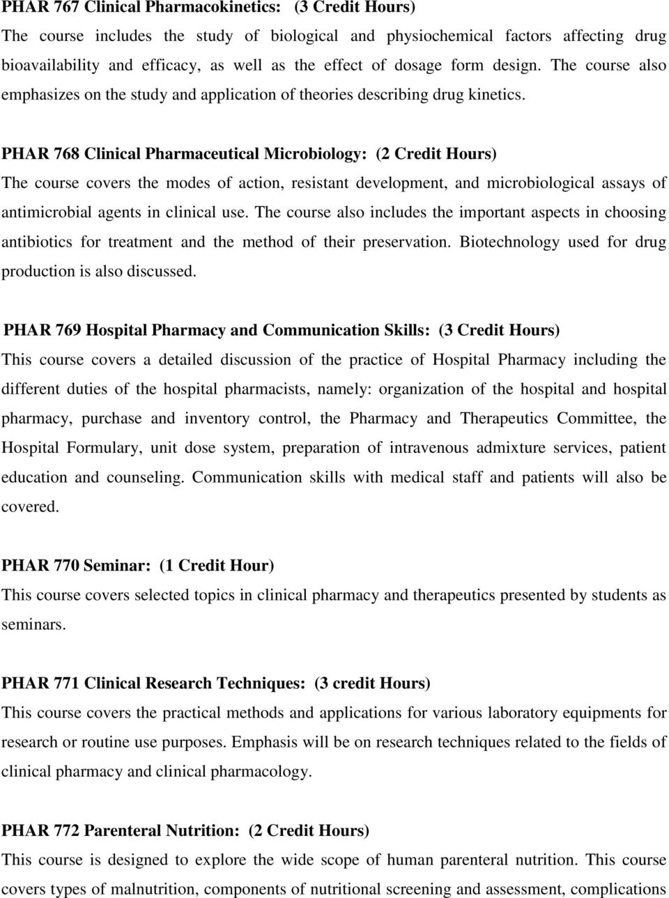 PHAR 768 Clinical Pharmaceutical Microbiology: ( Credit Hours) The course covers the modes of action, resistant development, and microbiological assays of antimicrobial agents in clinical use.
