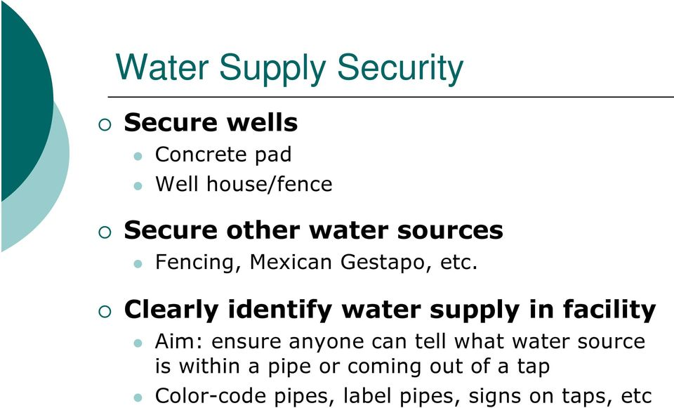Clearly identify water supply in facility Aim: ensure anyone can tell what