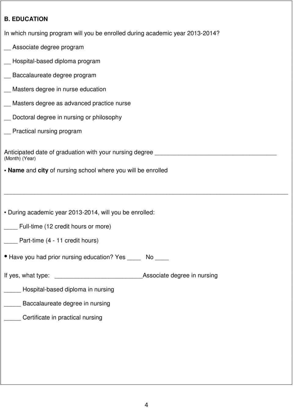 philosophy Practical nursing program Anticipated date of graduation with your nursing degree (Month) (Year) Name and city of nursing school where you will be enrolled During academic year