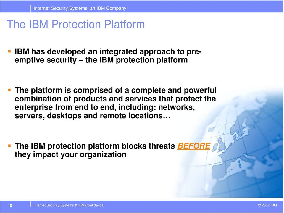 protect the enterprise from end to end, including: networks, servers, desktops and remote locations The IBM