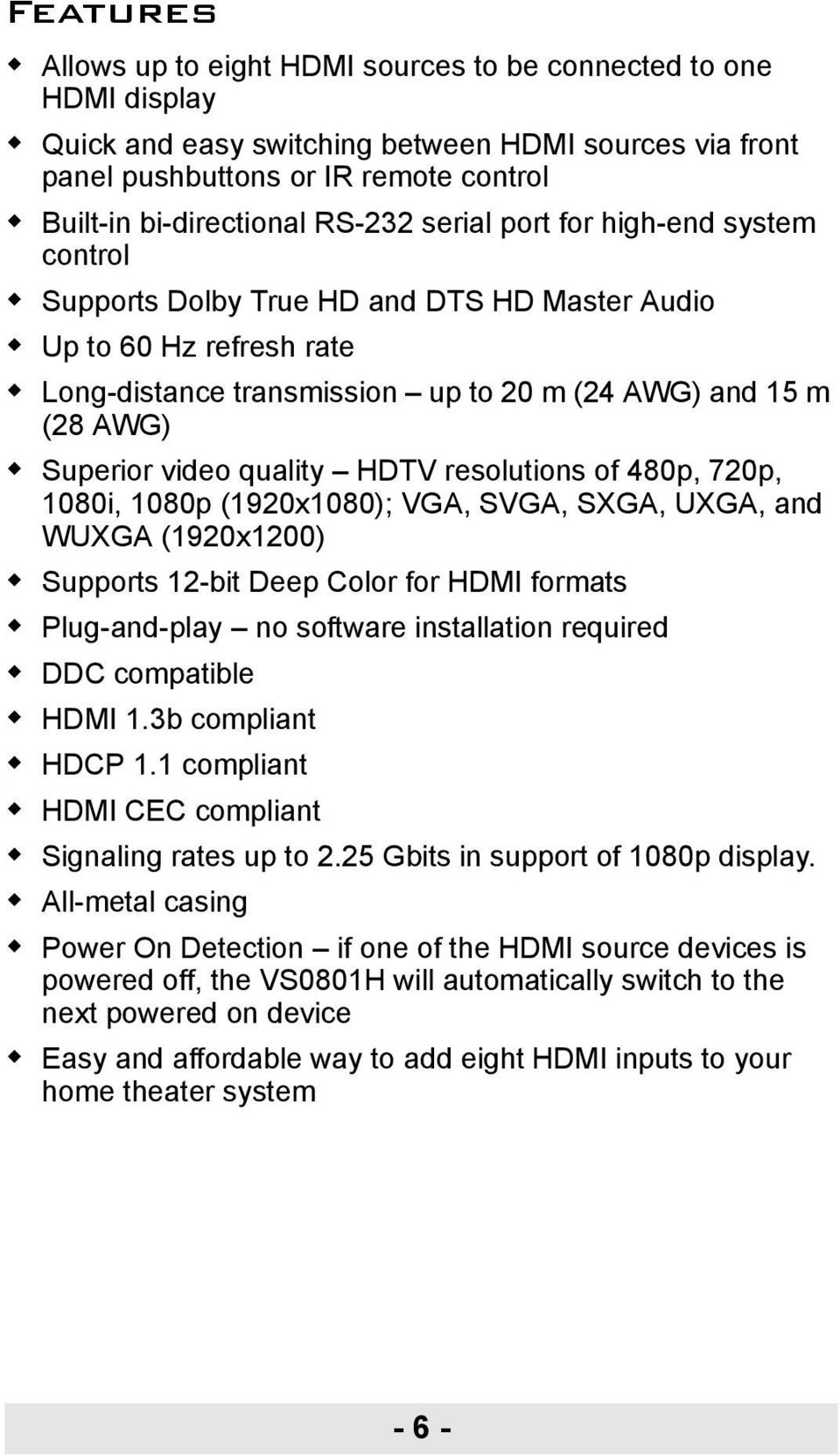 quality HDTV resolutions of 480p, 720p, 1080i, 1080p (1920x1080); VGA, SVGA, SXGA, UXGA, and WUXGA (1920x1200) Supports 12-bit Deep Color for HDMI formats Plug-and-play no software installation