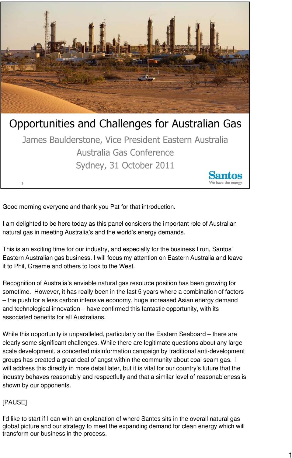 This is an exciting time for our industry, and especially for the business I run, Santos Eastern Australian gas business.