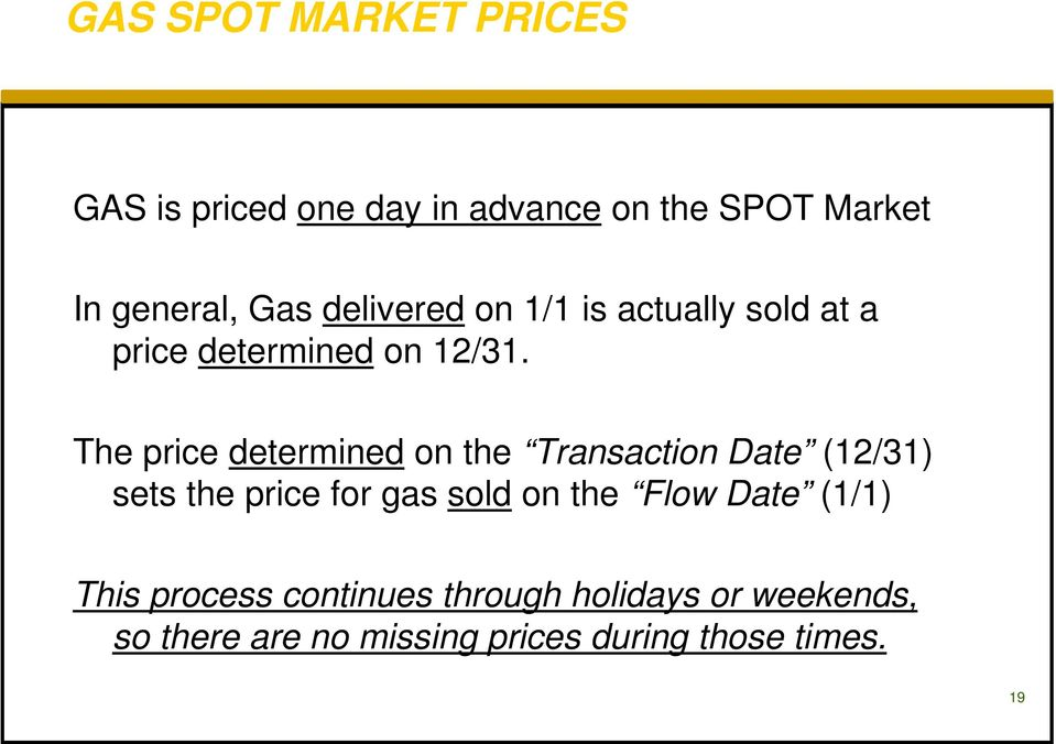 The price determined on the Transaction Date (12/31) sets the price for gas sold on the