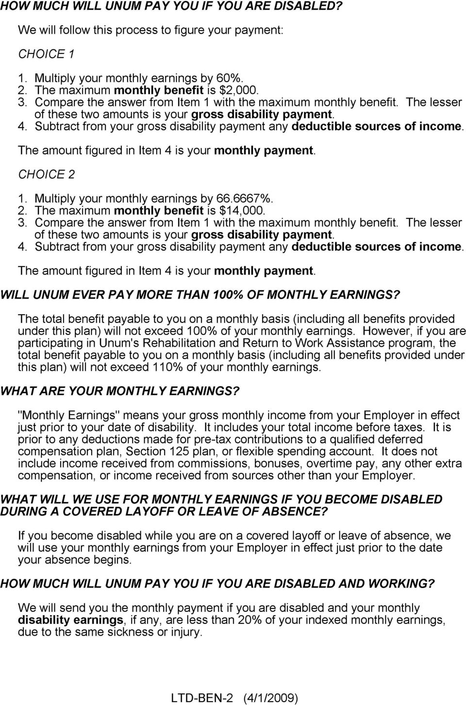 Subtract from your gross disability payment any deductible sources of income. The amount figured in Item 4 is your monthly payment. CHOICE 2 1. Multiply your monthly earnings by 66.6667%. 2. The maximum monthly benefit is $14,000.