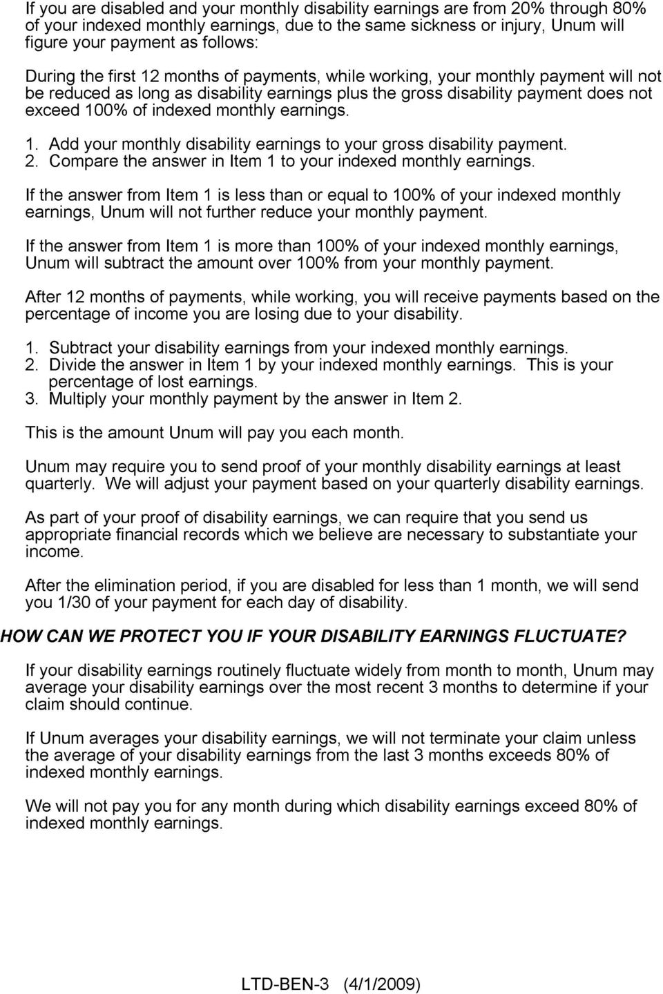 monthly earnings. 1. Add your monthly disability earnings to your gross disability payment. 2. Compare the answer in Item 1 to your indexed monthly earnings.