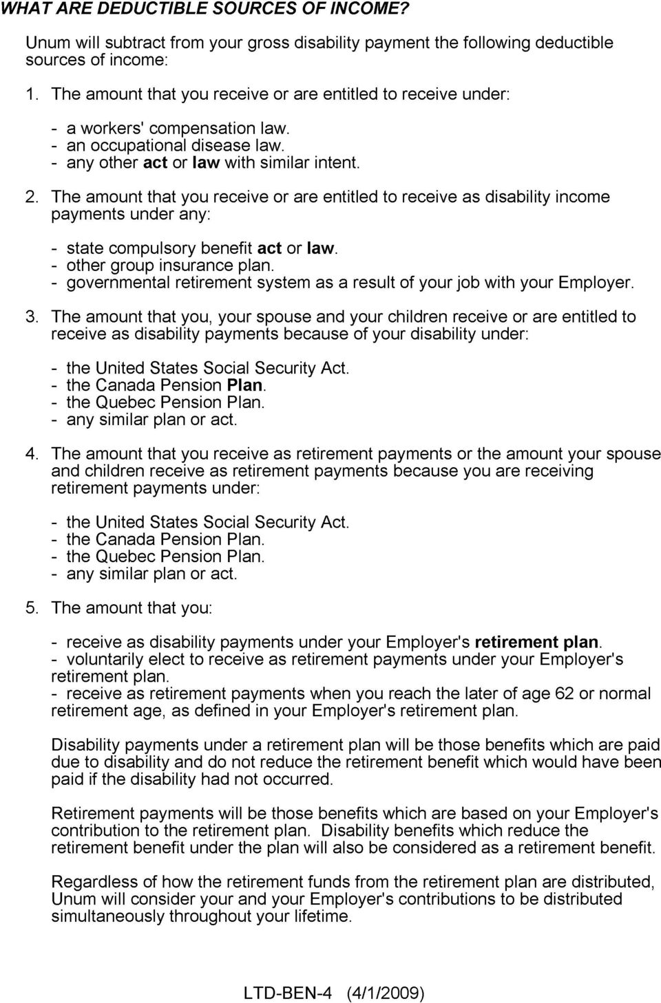 The amount that you receive or are entitled to receive as disability income payments under any: - state compulsory benefit act or law. - other group insurance plan.
