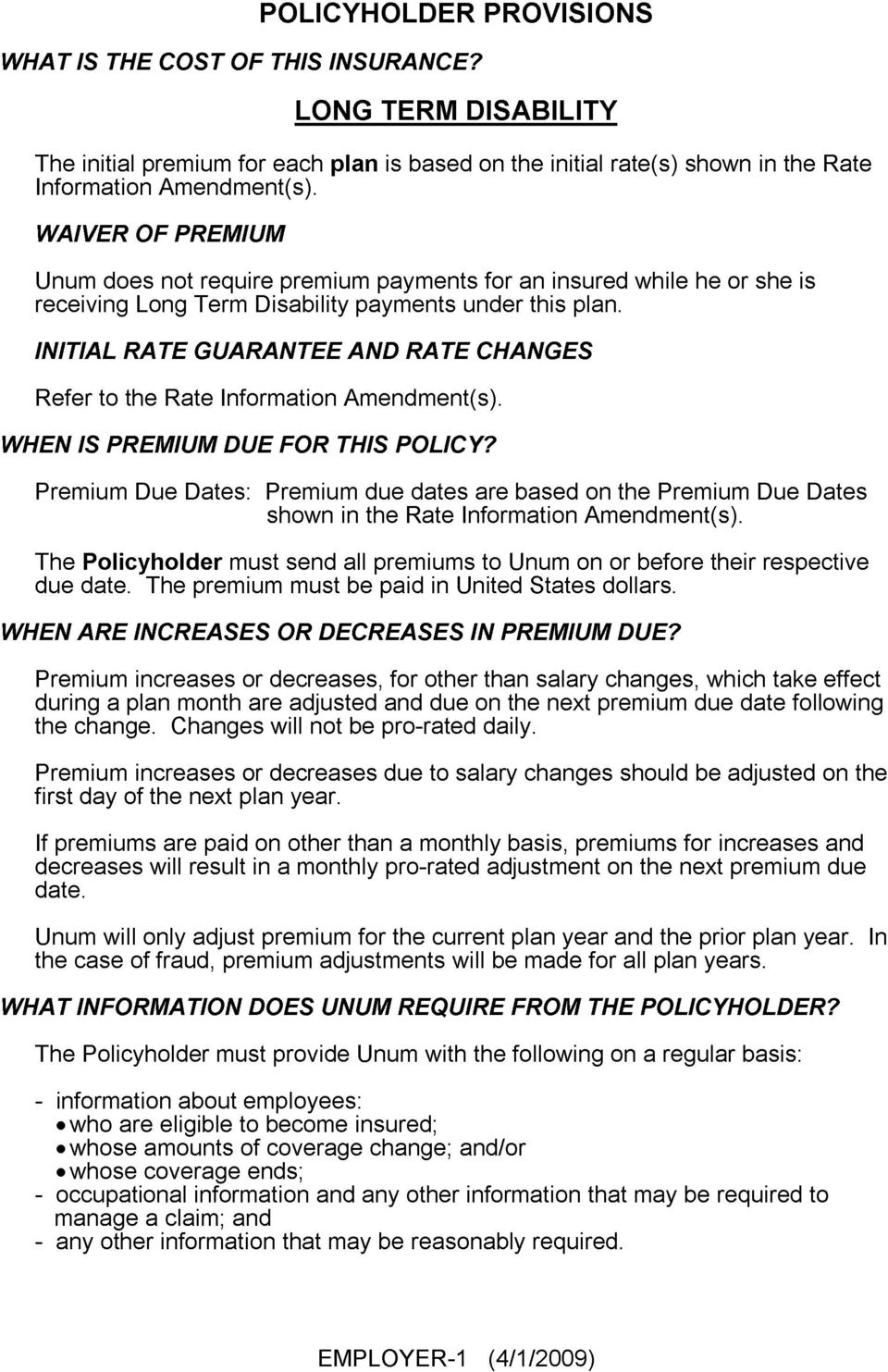 INITIAL RATE GUARANTEE AND RATE CHANGES Refer to the Rate Information Amendment(s). WHEN IS PREMIUM DUE FOR THIS POLICY?
