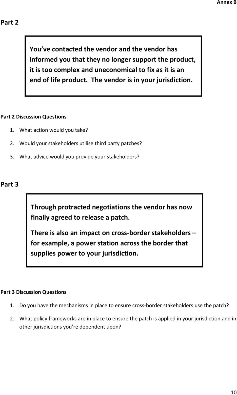 What advice would you provide your stakeholders? Part 3 Through protracted negotiations the vendor has now finally agreed to release a patch.