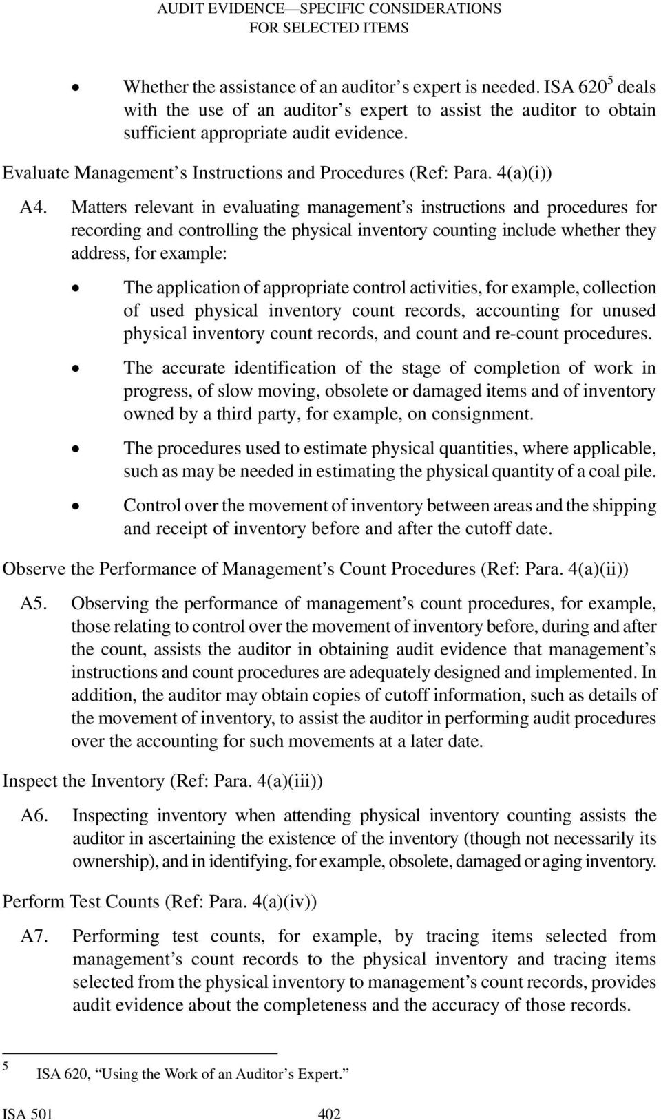 Matters relevant in evaluating management s instructions and procedures for recording and controlling the physical inventory counting include whether they address, for example: The application of
