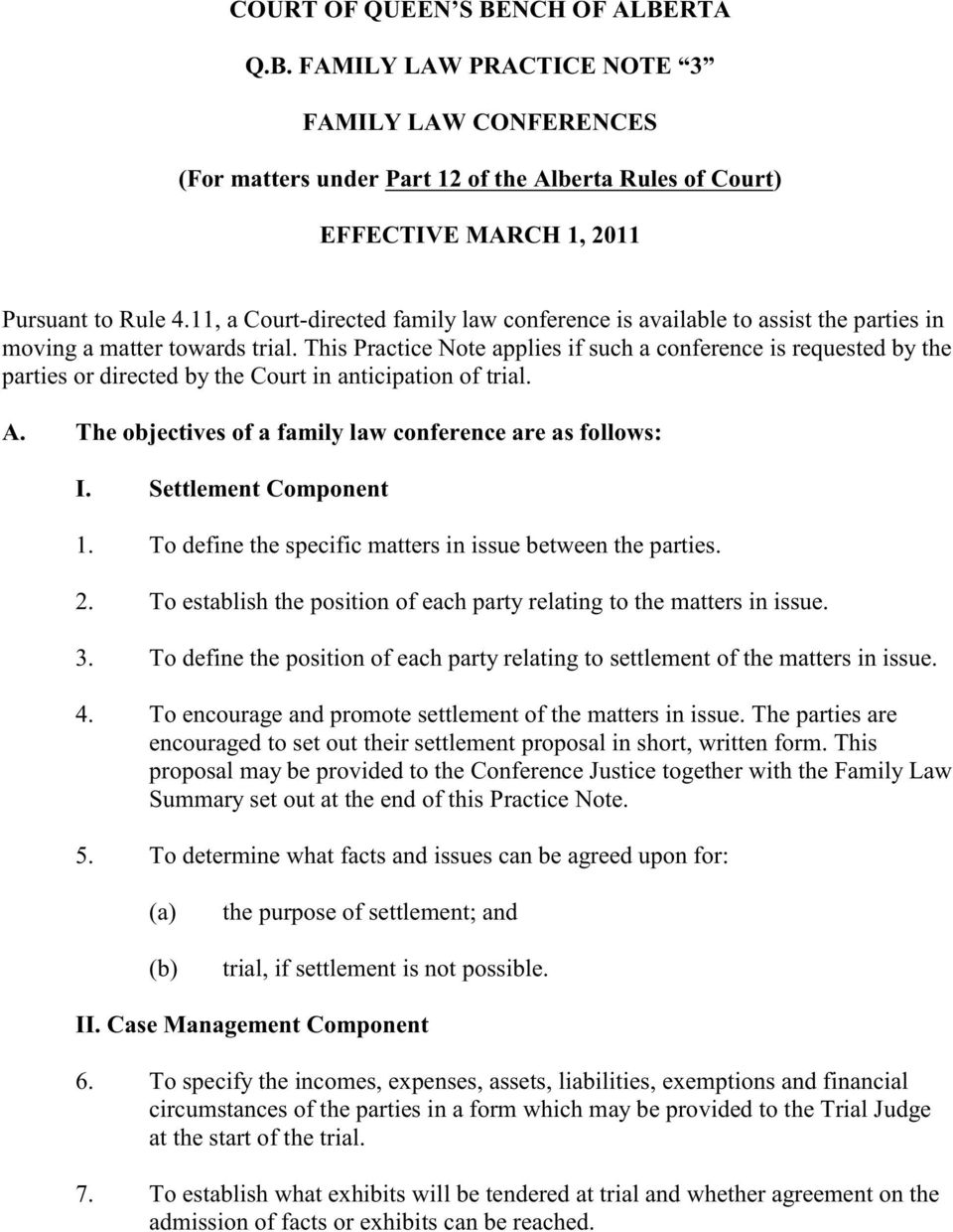This Practice Note applies if such a conference is requested by the parties or directed by the Court in anticipation of trial. A. The objectives of a family law conference are as follows: I.
