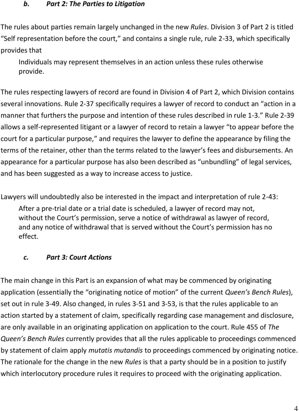 these rules otherwise provide. The rules respecting lawyers of record are found in Division 4 of Part 2, which Division contains several innovations.