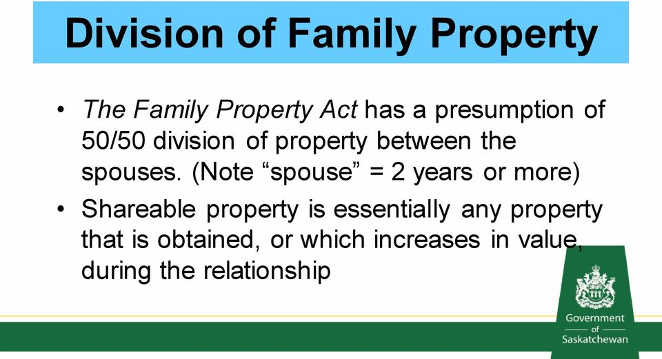 (Note spouse = 2 years or more) Shareable property is essentially