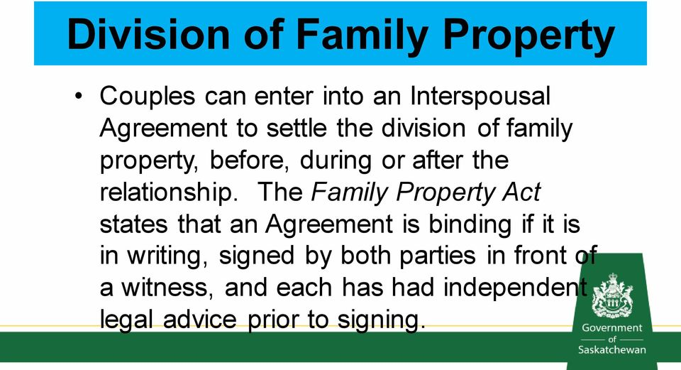 The Family Property Act states that an Agreement is binding if it is in writing,