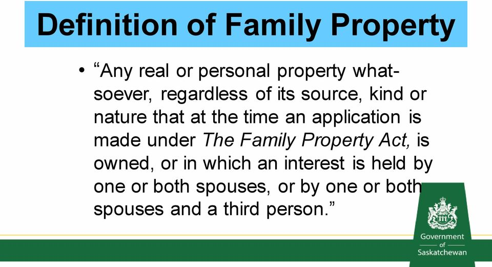 is made under The Family Property Act, is owned, or in which an interest