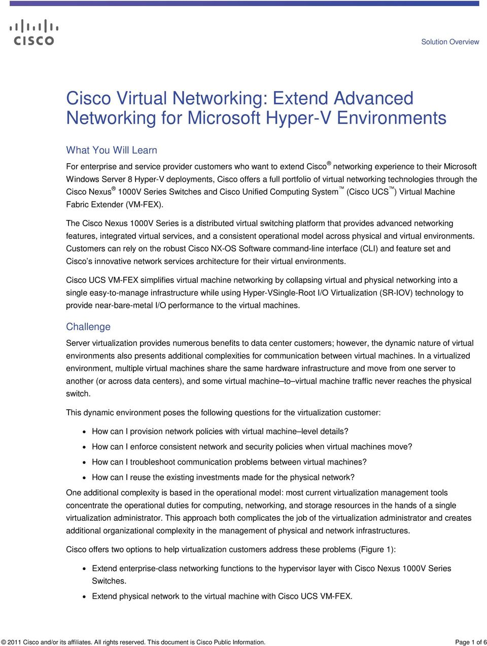 Unified Computing System (Cisco UCS ) Virtual Machine Fabric Extender (VM-FEX).
