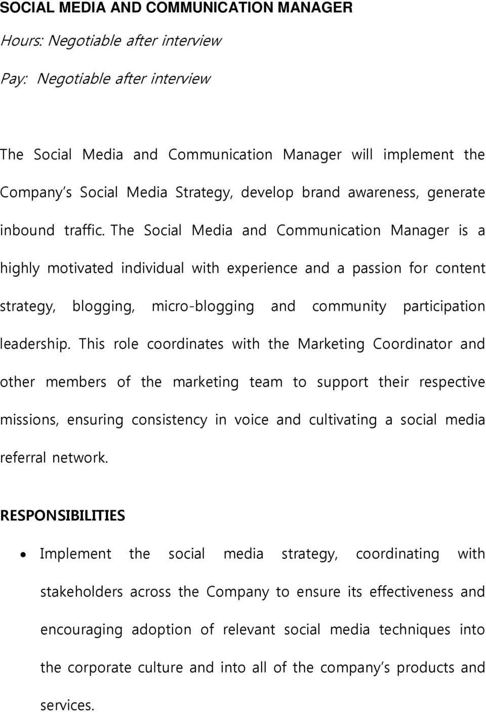 The Social Media and Communication Manager is a highly motivated individual with experience and a passion for content strategy, blogging, micro-blogging and community participation leadership.