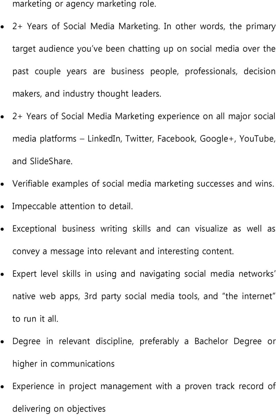2+ Years of Social Media Marketing experience on all major social media platforms LinkedIn, Twitter, Facebook, Google+, YouTube, and SlideShare.