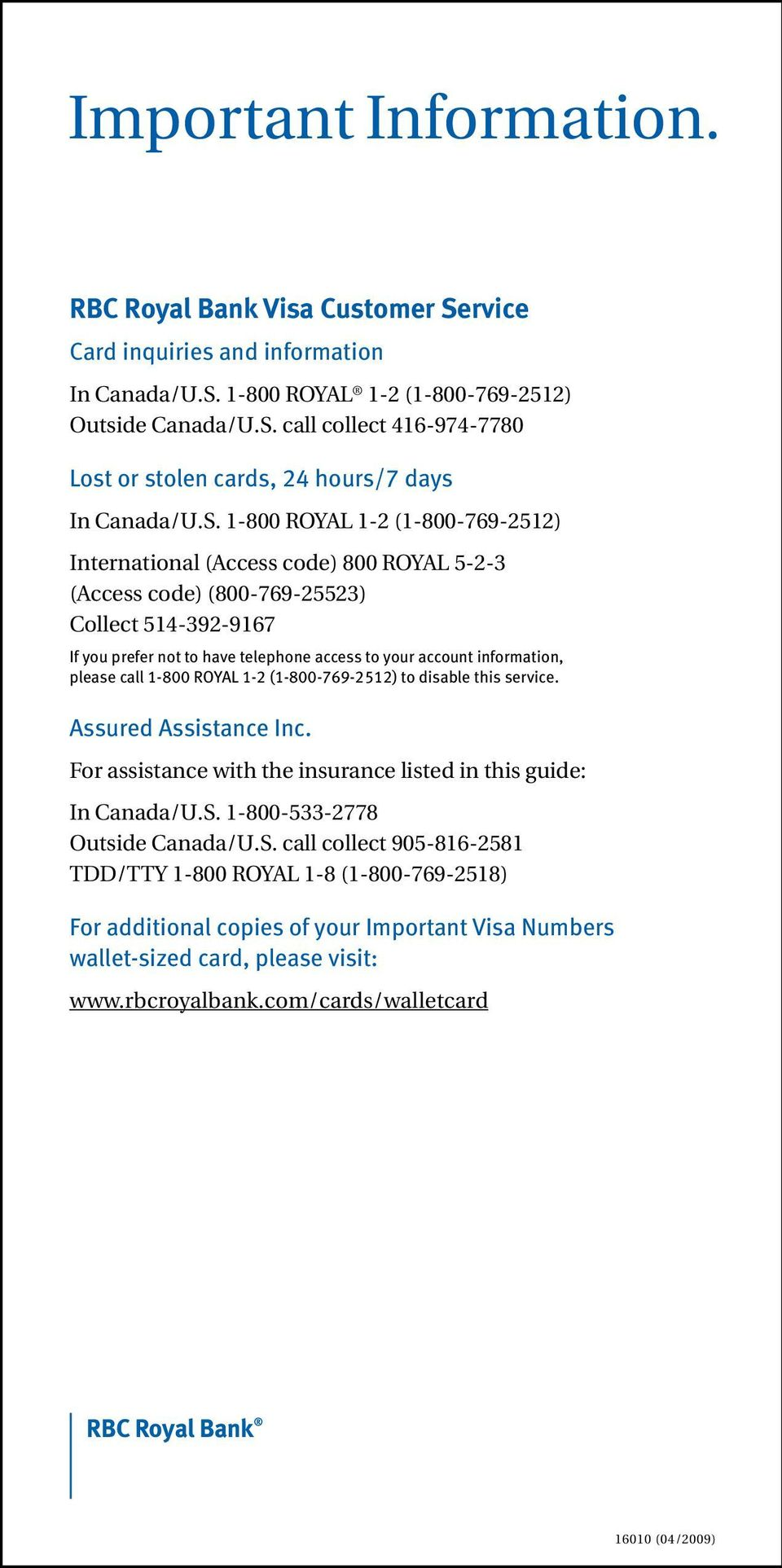 information, please call 1-800 ROYAL 1-2 (1-800-769-2512) to disable this service. Assured Assistance Inc. For assistance with the insurance listed in this guide: In Canada/U.S.