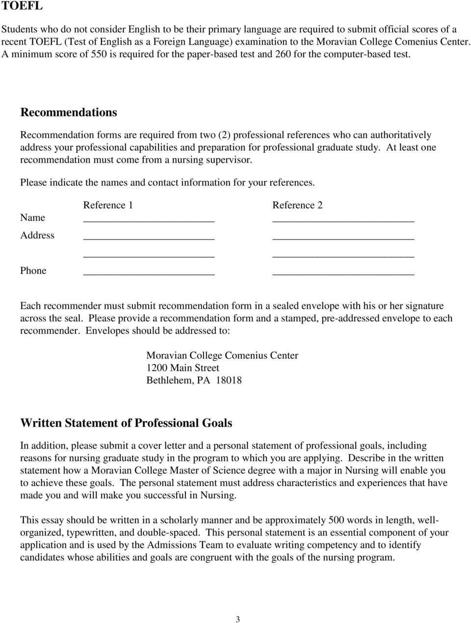 Recommendations Recommendation forms are required from two (2) professional references who can authoritatively address your professional capabilities and preparation for professional graduate study.