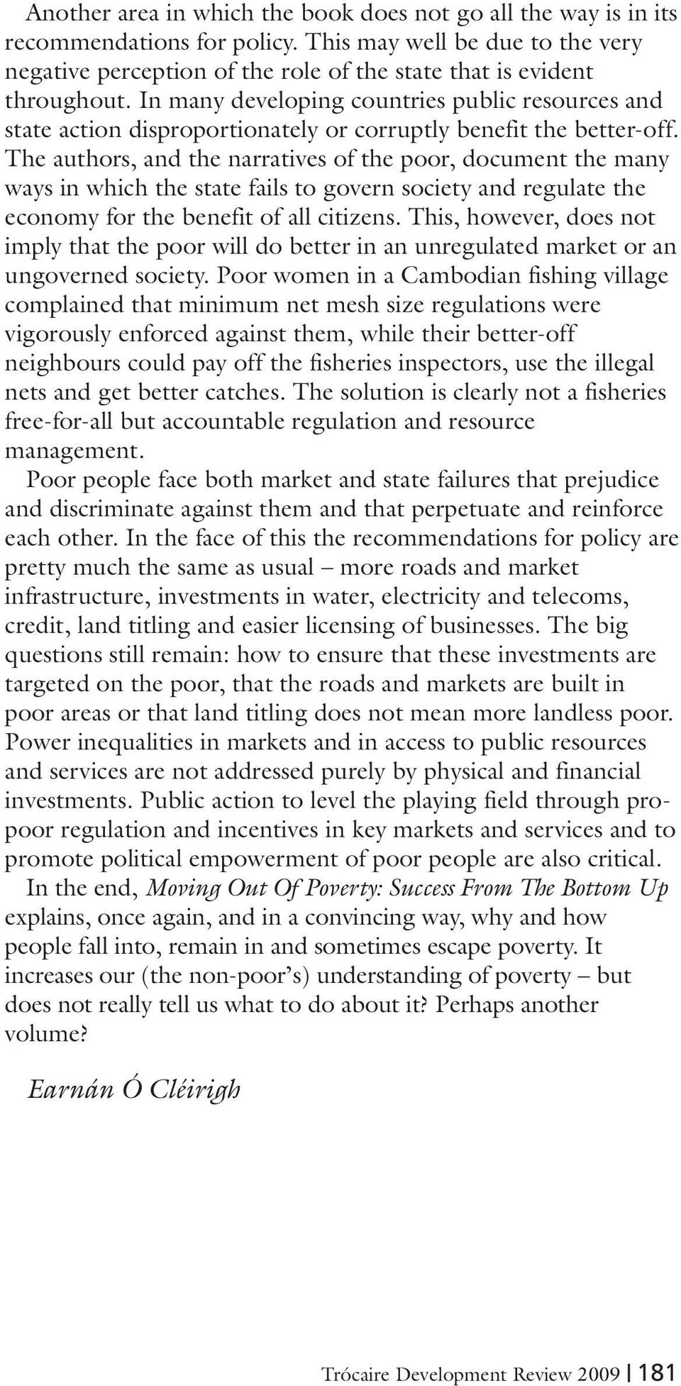 The authors, and the narratives of the poor, document the many ways in which the state fails to govern society and regulate the economy for the benefit of all citizens.