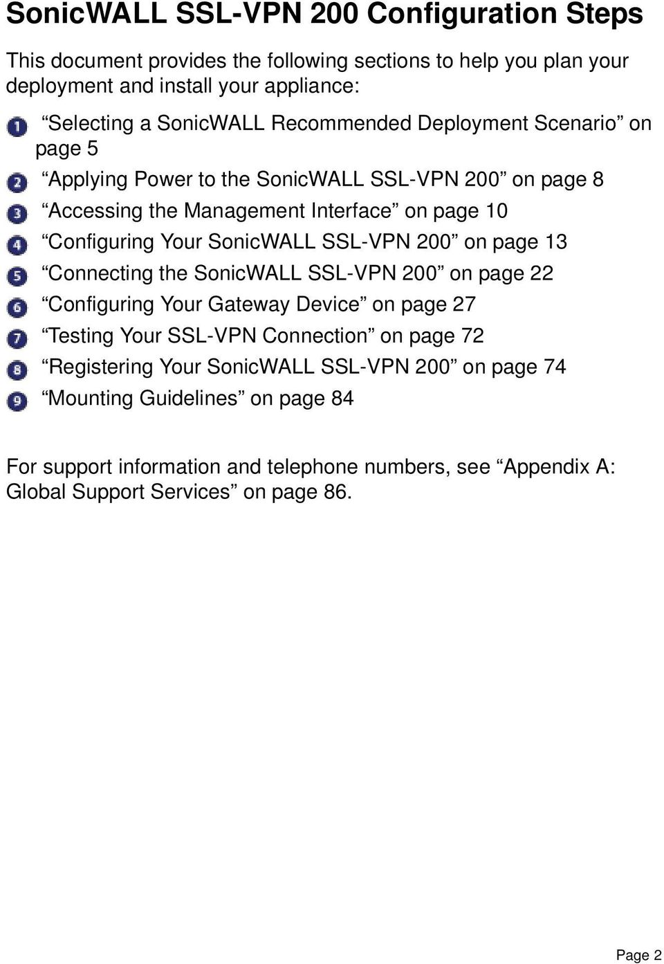 SSL-VPN 200 on page 13 Connecting the SonicWALL SSL-VPN 200 on page 22 Configuring Your Gateway Device on page 27 Testing Your SSL-VPN Connection on page 72 Registering