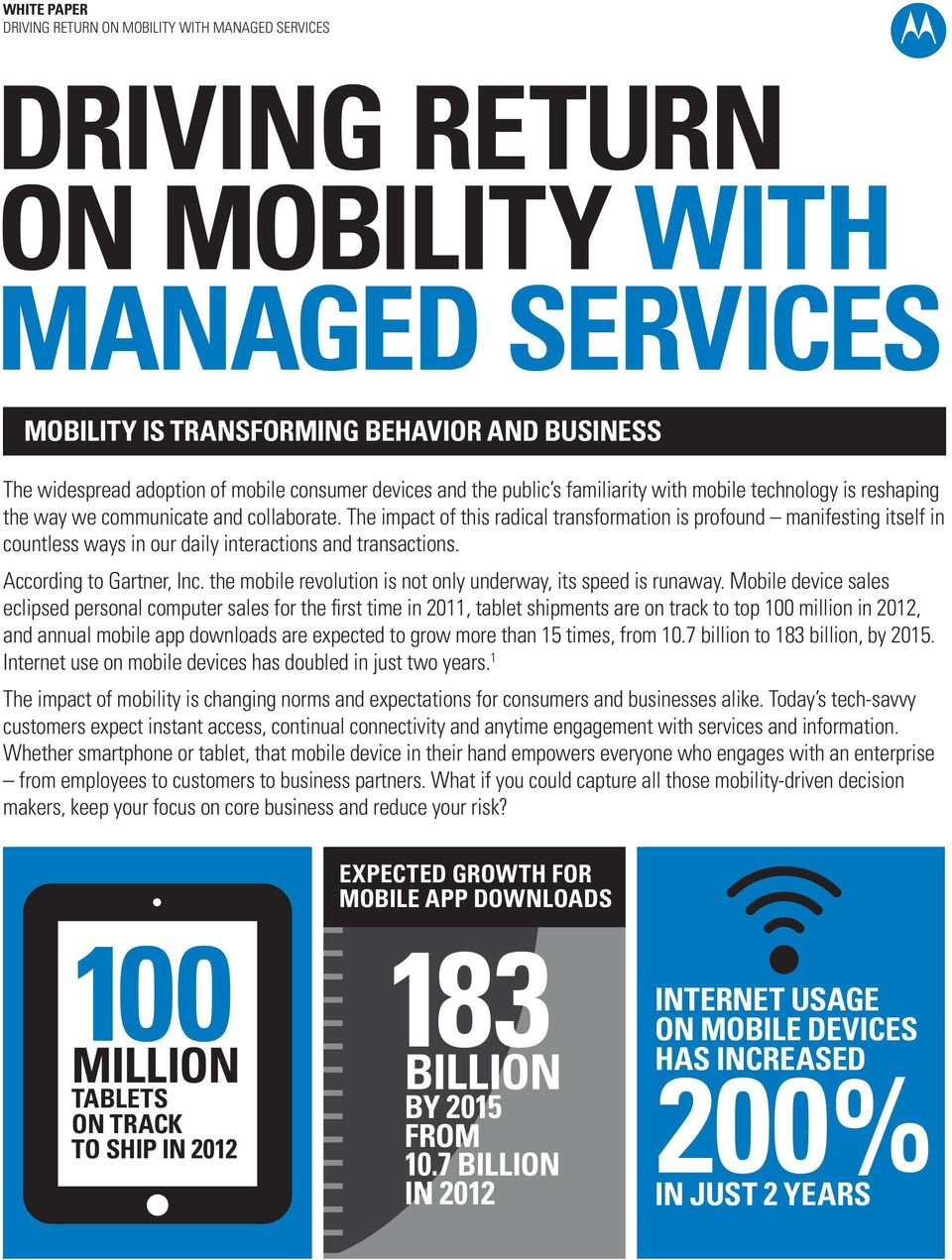 According to Gartner, Inc. the mobile revolution is not only underway, its speed is runaway.