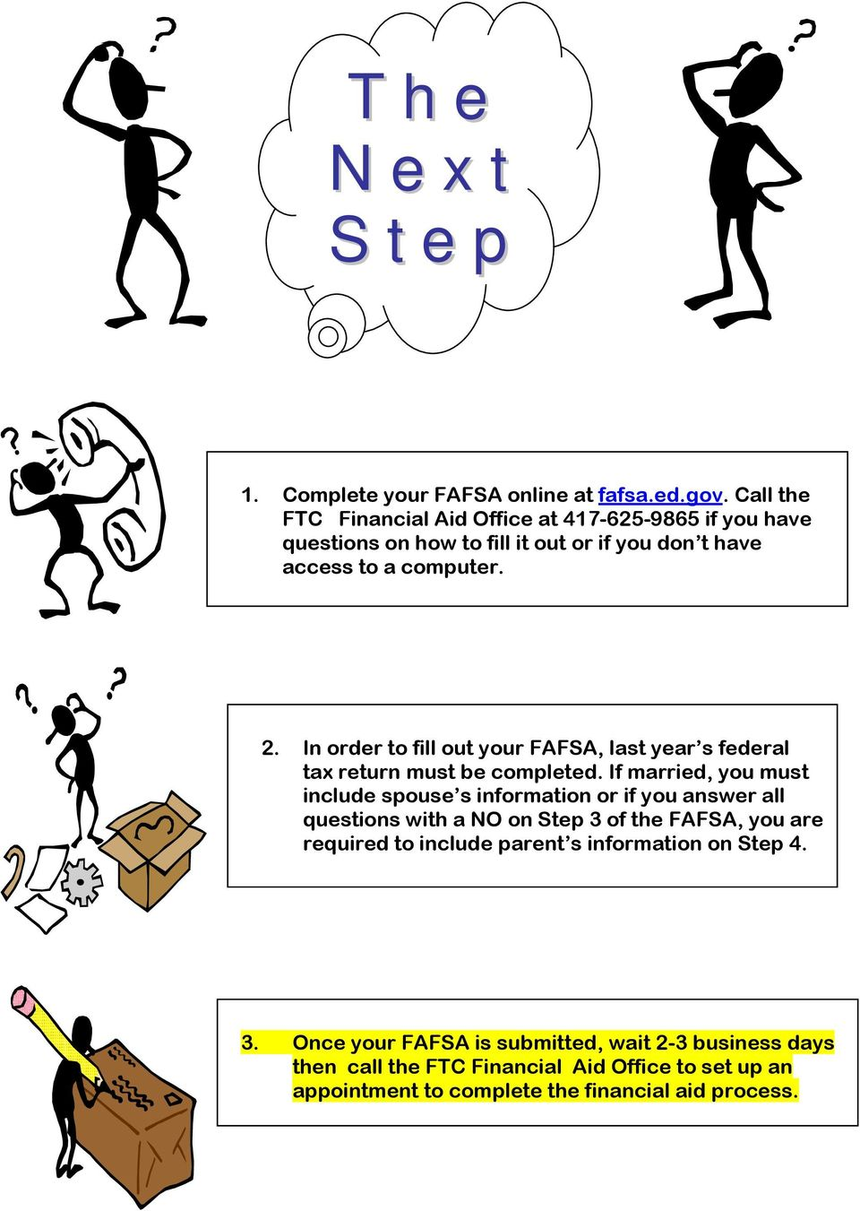 In order to fill out your FAFSA, last year s federal tax return must be completed.