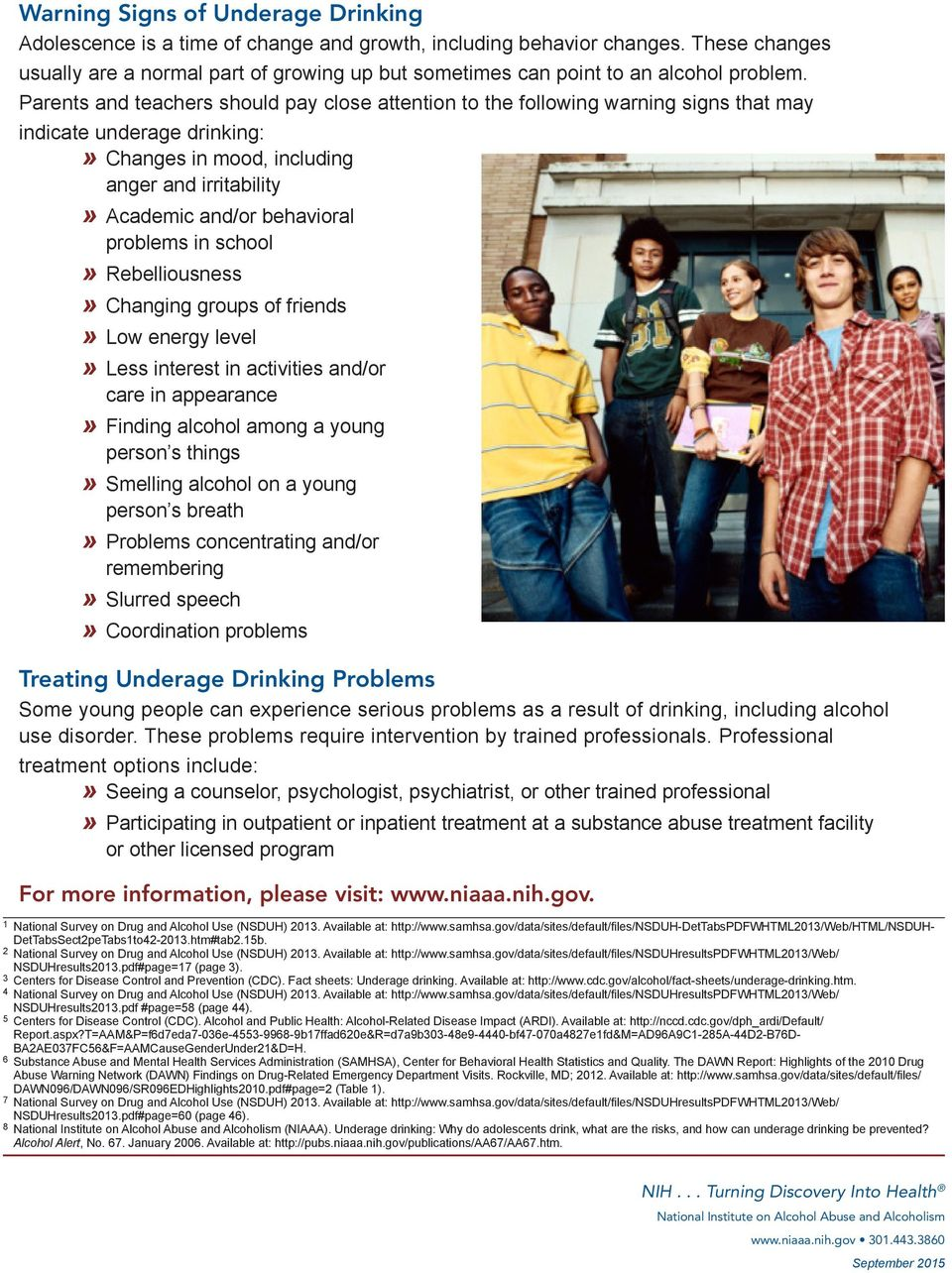 Parents and teachers should pay close attention to the following warning signs that may indicate underage drinking: Changes in mood, including anger and irritability Academic and/or behavioral