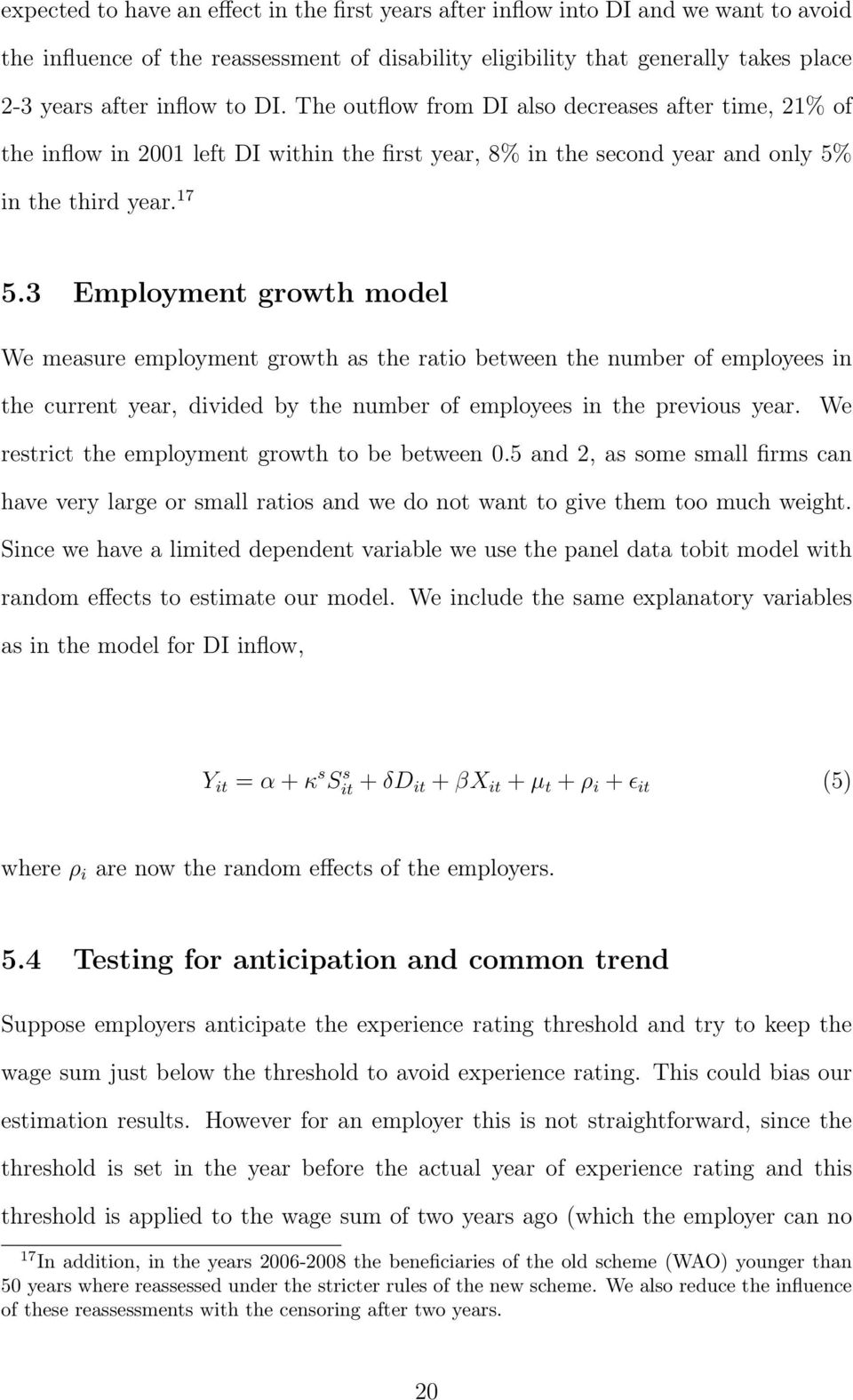3 Employment growth model We measure employment growth as the ratio between the number of employees in the current year, divided by the number of employees in the previous year.