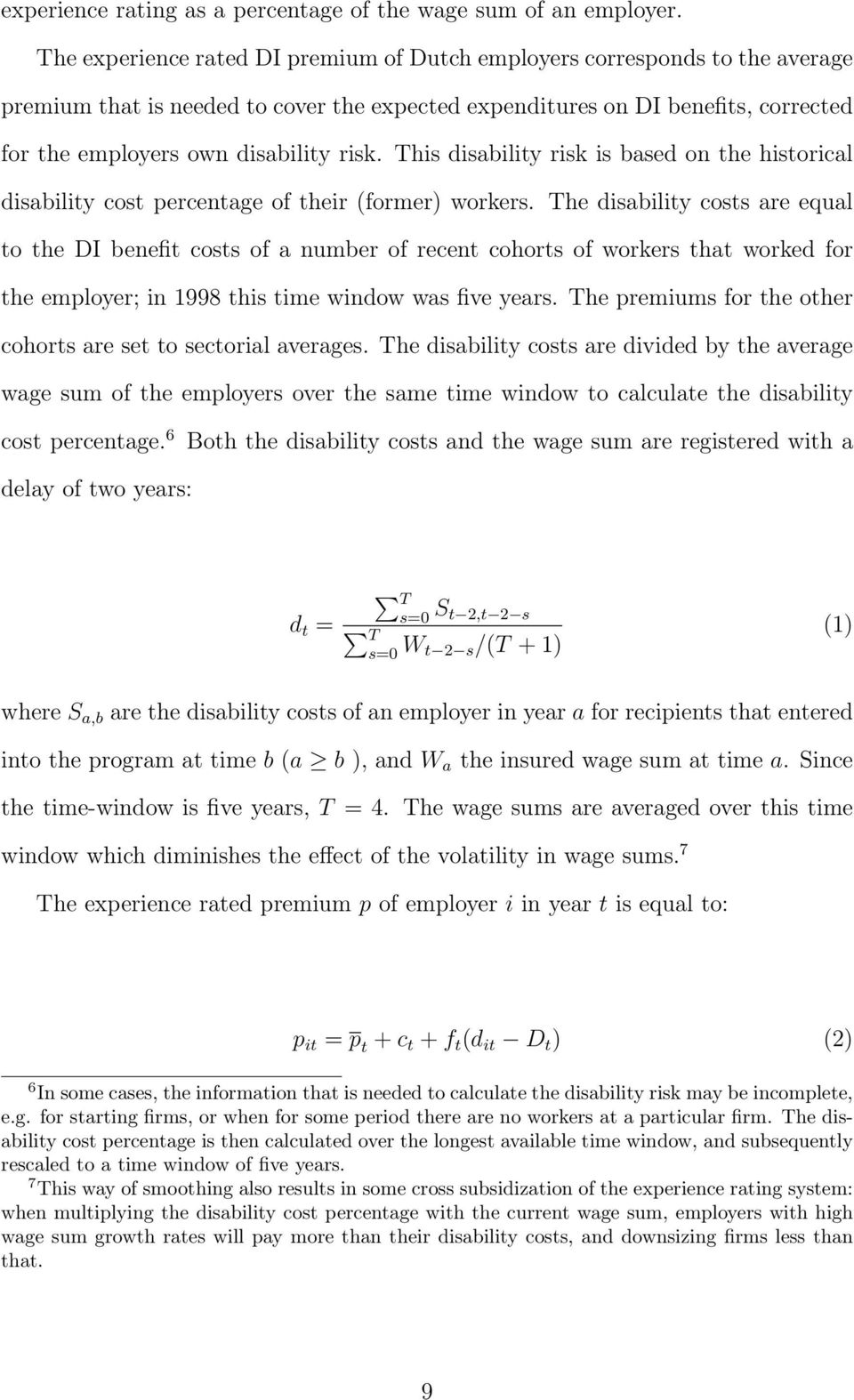This disability risk is based on the historical disability cost percentage of their (former) workers.