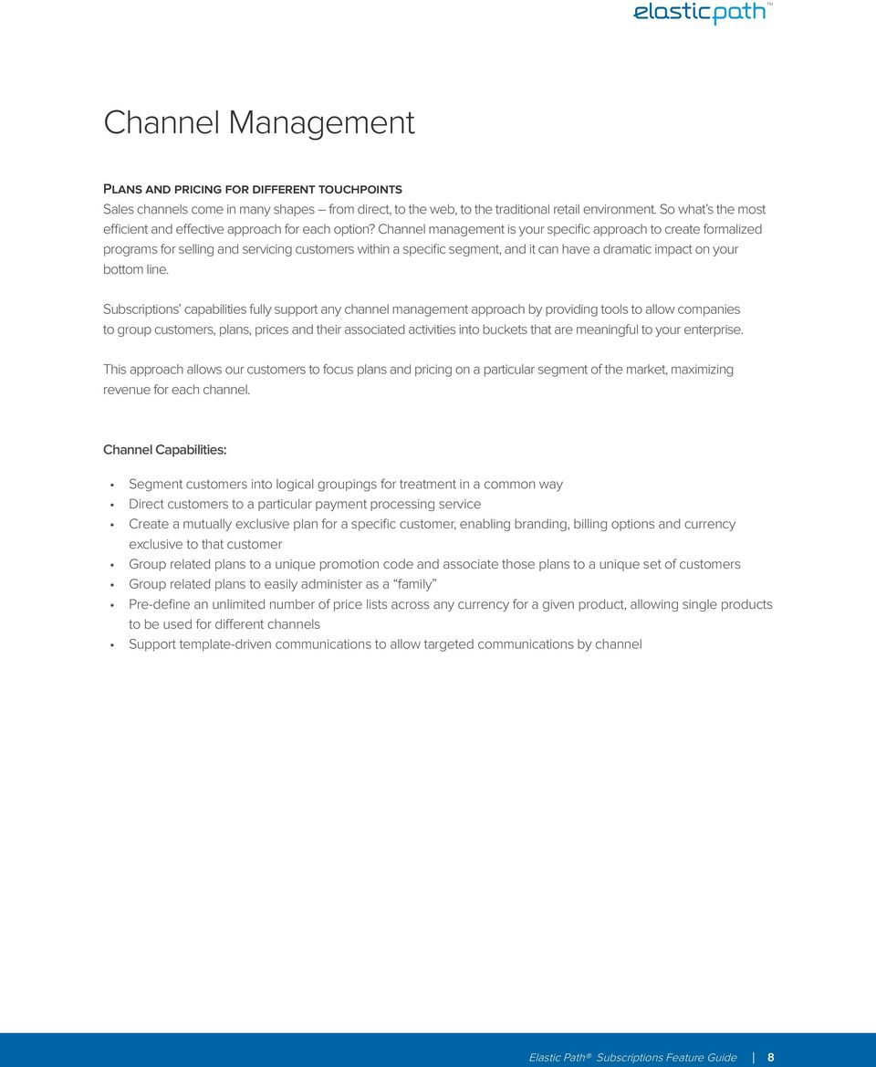 Channel management is your specific approach to create formalized programs for selling and servicing customers within a specific segment, and it can have a dramatic impact on your bottom line.