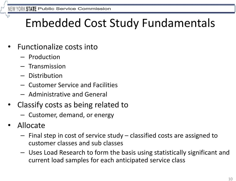 Final step in cost of service study classified costs are assigned to customer classes and sub classes Uses Load