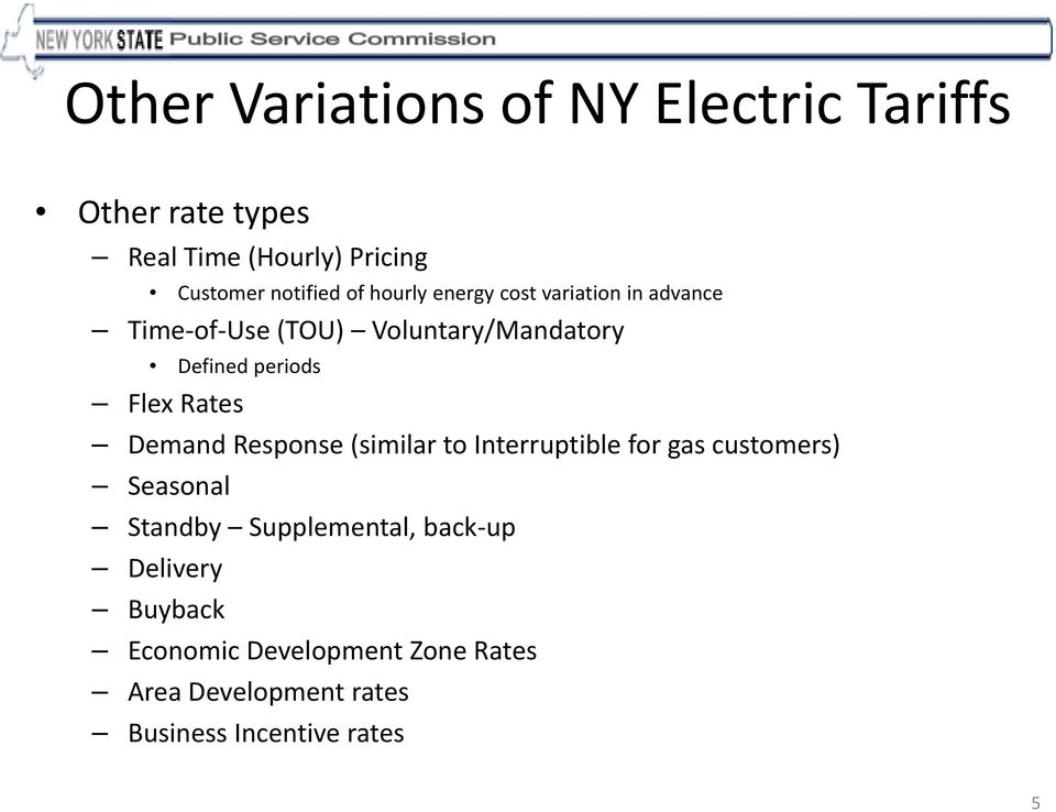 Rates Demand Response (similar to Interruptible for gas customers) Seasonal Standby Supplemental,
