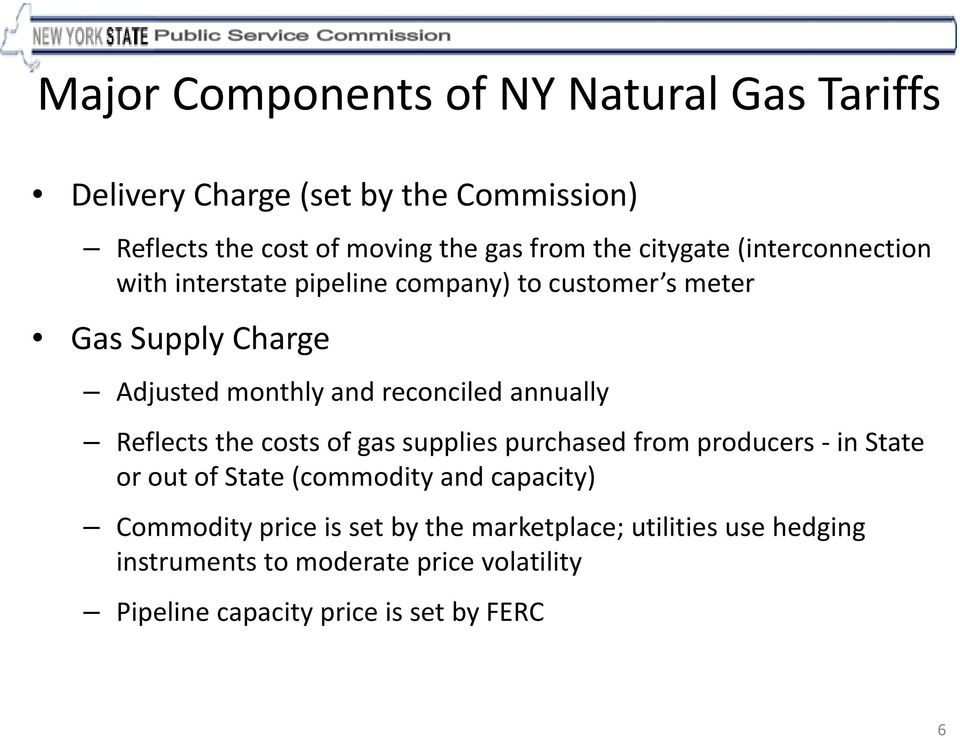 annually Reflects the costs of gas supplies purchased from producers in State or out of State (commodity and capacity) Commodity